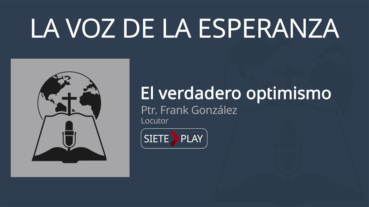 La voz de la esperanza: El verdadero optimismo - Ptr. Frank González