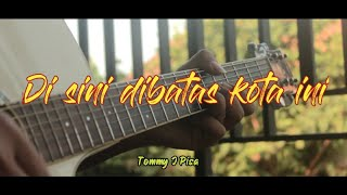 Disini dibatas kota ini - Tommy J Pisa Acoustic Guitar Cover