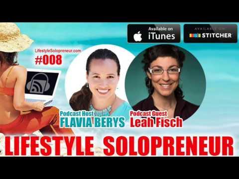 008 Lifestyle Solopreneur Podcast: Flavia Berys Interviews Leah Fisch