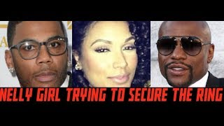 Nelly's Girl Shantel Jackson Floyd Mayweather's EX Jumps In Front Of Accusations to Secure THE RING