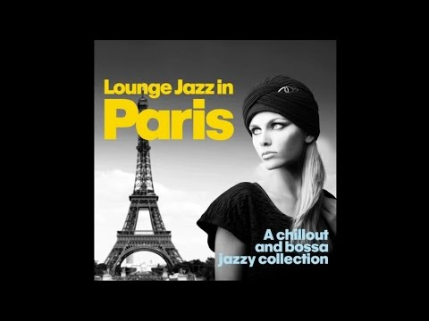 Lounge Jazz In Paris - Chillout Bossa Jazzy Collection