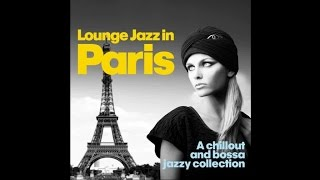 Lounge Jazz In Paris - Chillout Bossa Jazzy Collection Dinner Romantic Music HQ