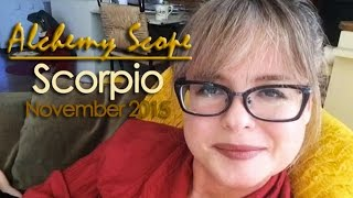 Scorpio November 2015 | Alchemy Scope for Your Soul Cycle