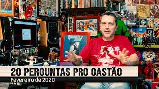 20 PERGUNTAS pro GASTÃO (Fevereiro de 2020)