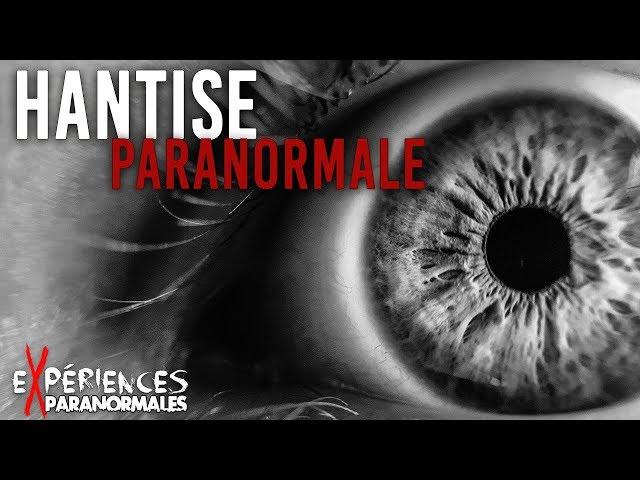 Expériences Paranormales - Phénomènes de Hantise !