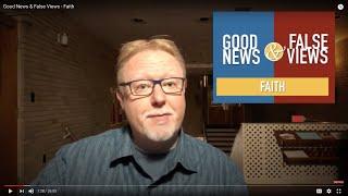 Good News & False Views  - Faith