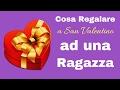 Cosa Regalare a San Valentino ad una Ragazza (Spunti di Vista) - Livello 100