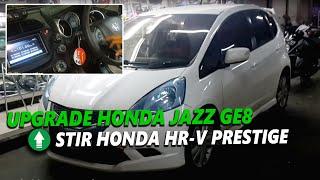 UPGRADE Honda JAZZ GE8 pakai Stir Honda HR-V Prestige