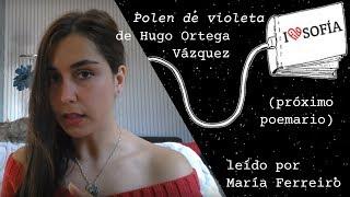 Polen de violeta // Poema de Hugo Ortega Vázquez leído por María Ferreiro