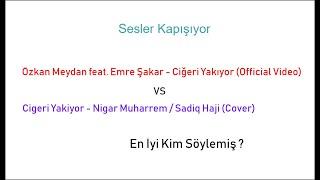 Özkan Meydan feat. Emre Şakar-Ciğeri Yakıyor VS Cigeri Yakiyor-Nigar Muharrem / Sadiq Haji (Cover) Video