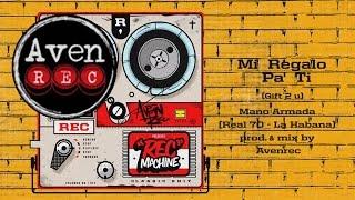 Mi Regalo Pa Ti (Gift 2 U) - Mano Armada (Real 70 -  La Habana) Prod. & Mix By AvenRec