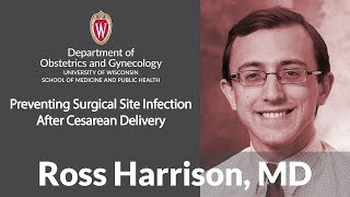 Ross Harrison, MD - Preventing Surgical Site Infection After Cesarean Delivery