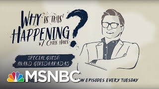 Chris Hayes Podcast With Anand Giridharadas | Why Is This Happening? - Ep 24 | MSNBC