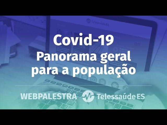 Webpalestra: Covid-19 (Coronavírus) - Panorama geral para a população