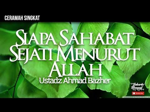 Ceramah Singkat : Siapa Sahabat Sejati Menurut Allah - Ustadz Ahmad Bazher