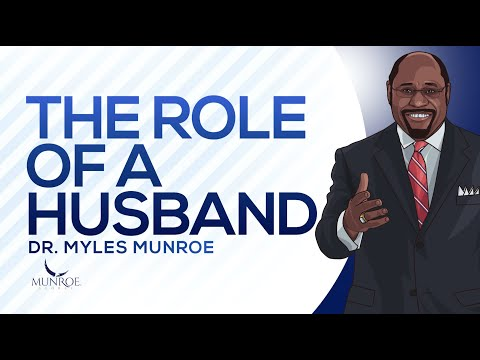 The Role Of A Husband | Dr. Myles Munroe