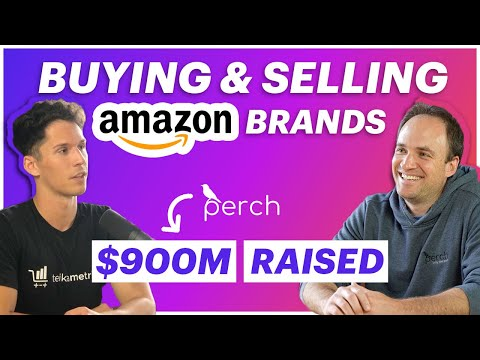The Perch Story [$900M RAISED]: Amazon Acquisition & Selling Your eCommerce Brand
