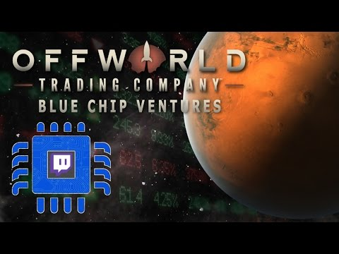Offworld Trading Company: Blue Chip Ventures (Twitch Stream)