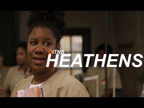 OitNB -- Heathens