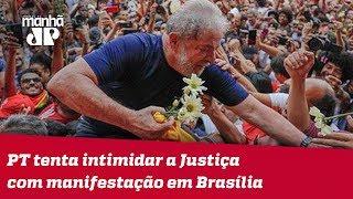 PT tenta intimidar a Justiça com manifestação em Brasília   Vitor Brown