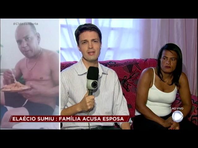 Homem desaparece e família vê esposa como suspeita
