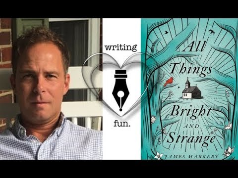 Writing Fun   Ep. 242 : All Things Bright and Strange with James Markert