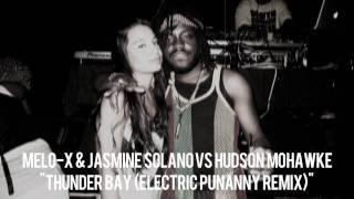 MeLo-X & Jasmine Solano vs Hudson Mohawke - Thunder Bay (Electric Punanny RMX)