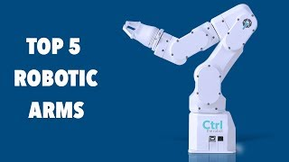 Top 5 Robotic Arms for your desktop