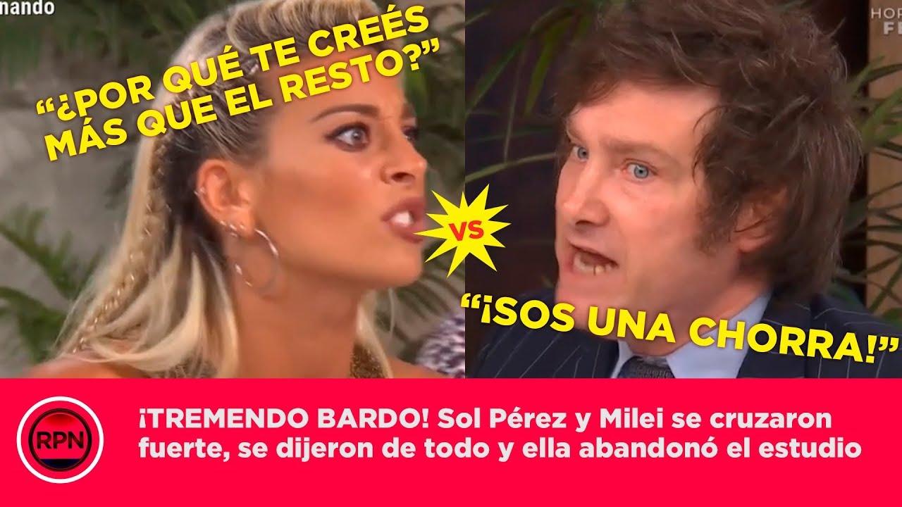 ¡TREMENDO BARDO! Sol Pérez y Milei se cruzaron fuerte, se dijeron de todo y ella abandonó el estudio