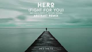 Max Lean & Reevo - Hero (Fight For You) ft. Michael Zhonga (Abstrakt Remix) mp3