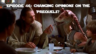 Episode 46: Changing Opinions On The Prequels?