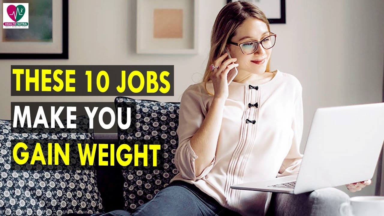 These10 Jobs Make You Gain Weight