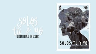 Solos Tú & Yo | Original Music
