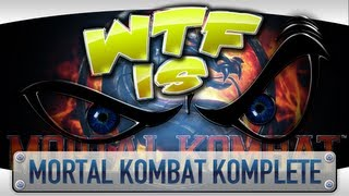► WTF Is... - Mortal Kombat Komplete Edition ?