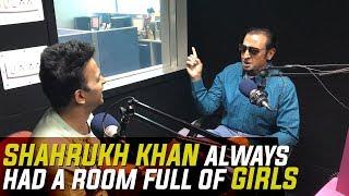 """""""Shahrukh khan always had a room full of girls ..."""