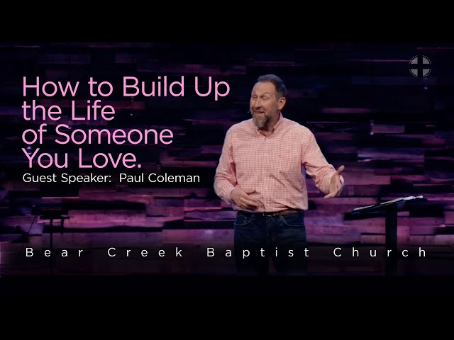 """""""How to Build Up the Life of Someone You Love."""" Guest Speaker: Paul Coleman"""