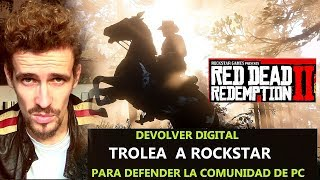 RED DEAD REDEMPTION 2 ES TROLEADO POR DEVOLVER DIGITAL PARA SACARLO EN PC- Debate