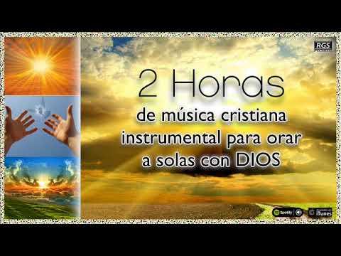 2 Horas De Música Instrumental Cristiana Para Orar A Dios Alabanzas Para Pedir A Dios Rey De Reyes Youtube