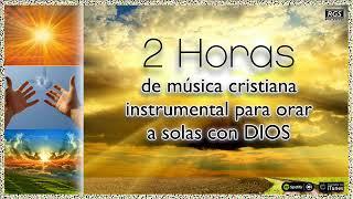 2 Horas de música instrumental cristiana para orar a Dios. Alabanzas para pedir a Dios. Rey de Reyes