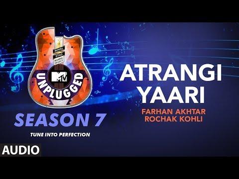 Atrangi Yaari Unplugged Full Audio | MTV Unplugged Season 7 | Farhan Akhtar,Rochak Kohli