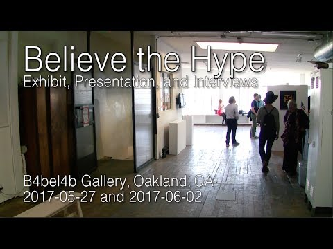 Believe the Hype exhibit at B4bel4b Gallery, Oakland, CA 2017-05-27+06/02