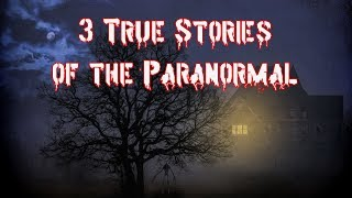 3 True Paranormal and Ghost Stories