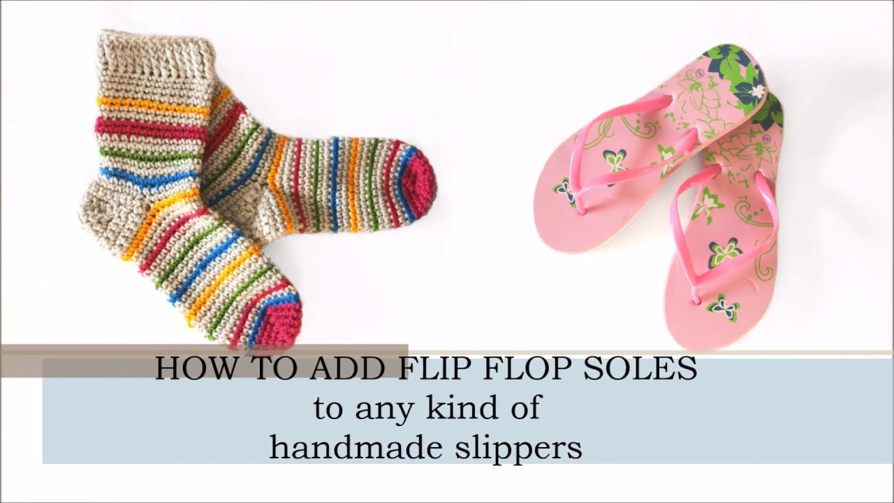 How To Add Flip Flop Soles To Any Handmade Slipperssocks Youtube