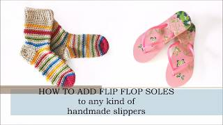 HOW TO ADD FLIP-FLOP SOLES TO ANY HANDMADE SLIPPERS/SOCKS