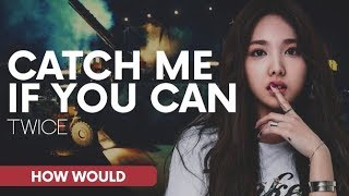 HOW WOULD TWICE SING CATCH ME IF YOU CAN - Stafaband