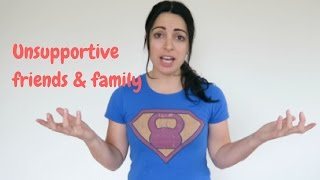 Unsupportive Family & Friends