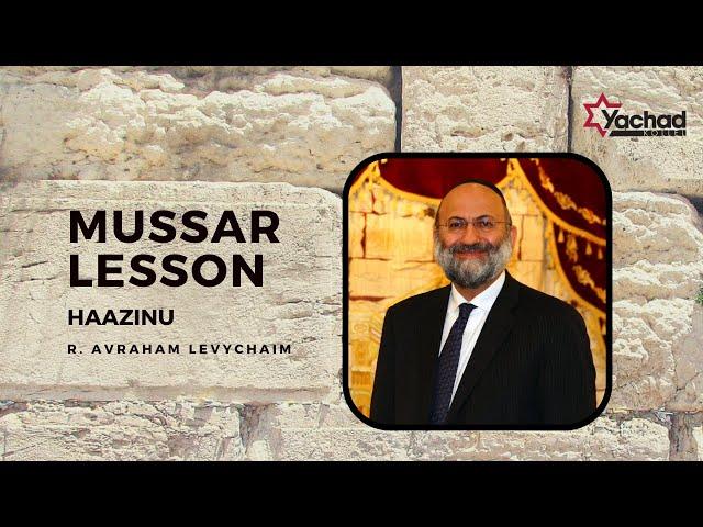Short Mussar Lesson - Haazinu / Yom Kippur - R. Avraham Levychaim