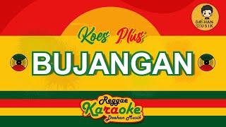 BUJANGAN - Koes Plus (Karaoke Reggae SKA) By Daehan Musik