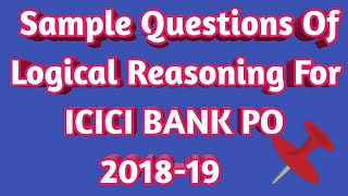 SAMPLE QUESTIONS OF LOGICAL REASONING FOR ICICI BANK PO 2018-19 EXAMS