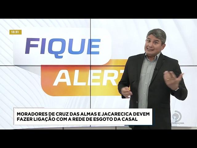 Moradores de Cruz das Almas e Jacarecica devem fazer ligação de esgoto com  a rede da Casal